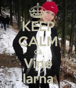 Poster: KEEP CALM Că Vine Iarna