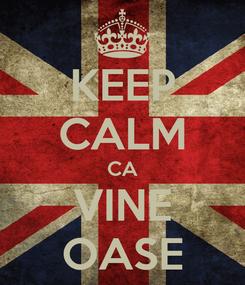 Poster: KEEP CALM CA VINE OASE