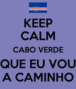 Poster: KEEP CALM CABO VERDE QUE EU VOU A CAMINHO