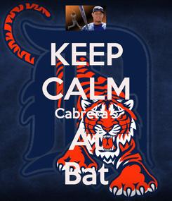 Poster: KEEP CALM Cabrera's At Bat