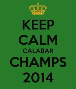 Poster: KEEP CALM CALABAR CHAMPS 2014