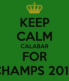 Poster: KEEP CALM CALABAR FOR CHAMPS 2014