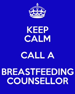 Poster: KEEP CALM CALL A BREASTFEEDING COUNSELLOR