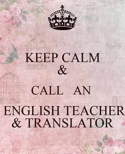 Poster: KEEP CALM & CALL   AN   ENGLISH TEACHER & TRANSLATOR