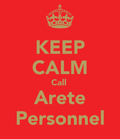 Poster: KEEP CALM Call  Arete Personnel