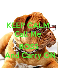 Poster: KEEP CALM  Call Me   BOSS  And Carry ON