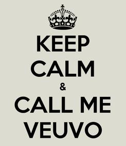 Poster: KEEP CALM & CALL ME VEUVO