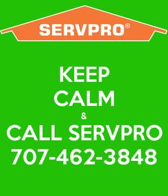 Poster: KEEP CALM & CALL SERVPRO 707-462-3848