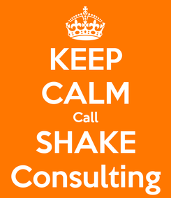 Poster: KEEP CALM Call SHAKE Consulting