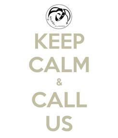 Poster: KEEP CALM & CALL US