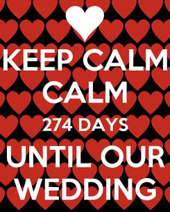 Poster: KEEP CALM CALM 274 DAYS UNTIL OUR WEDDING