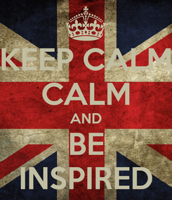 Poster: KEEP CALM CALM AND BE INSPIRED