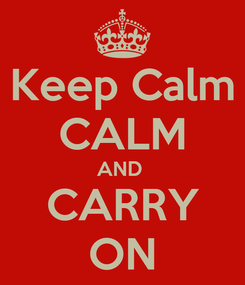 Poster: Keep Calm CALM AND  CARRY ON