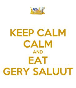 Poster: KEEP CALM CALM AND EAT GERY SALUUT