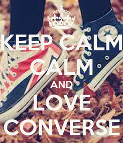 Poster: KEEP CALM CALM AND LOVE CONVERSE