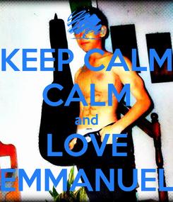 Poster: KEEP CALM CALM and LOVE EMMANUEL