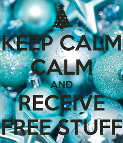 Poster: KEEP CALM CALM AND RECEIVE FREE STUFF