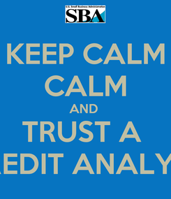 Poster: KEEP CALM CALM AND  TRUST A  CREDIT ANALYST