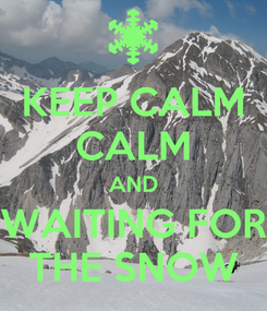 Poster: KEEP CALM CALM AND WAITING FOR THE SNOW