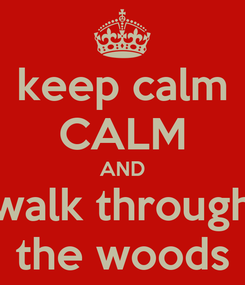 Poster: keep calm CALM AND walk through the woods
