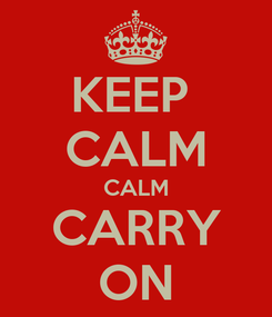 Poster: KEEP  CALM CALM CARRY ON