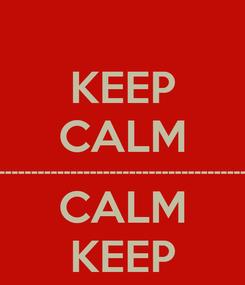 Poster: KEEP CALM ---------------------------------------------------------------------------------------------------- CALM KEEP