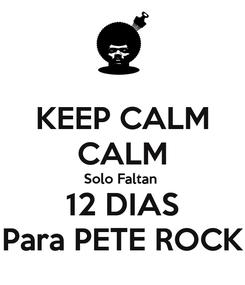 Poster: KEEP CALM CALM Solo Faltan  12 DIAS Para PETE ROCK