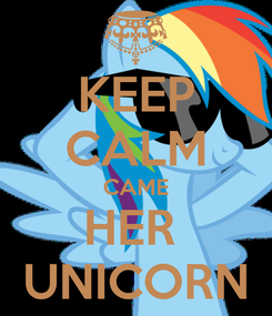 Poster: KEEP CALM CAME HER  UNICORN