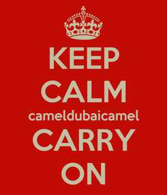Poster: KEEP CALM cameldubaicamel CARRY ON