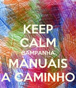 Poster: KEEP CALM CAMPANHA MANUAIS A CAMINHO