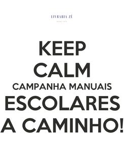 Poster: KEEP CALM CAMPANHA MANUAIS ESCOLARES A CAMINHO!