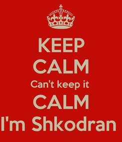 Poster: KEEP CALM Can't keep it  CALM I'm Shkodran