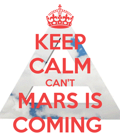Poster: KEEP CALM CAN'T MARS IS COMING