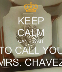 Poster: KEEP CALM CAN'T WAIT TO CALL YOU MRS. CHAVEZ