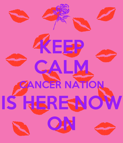 Poster: KEEP CALM CANCER NATION IS HERE NOW ON