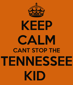 Poster: KEEP CALM CANT STOP THE TENNESSEE KID