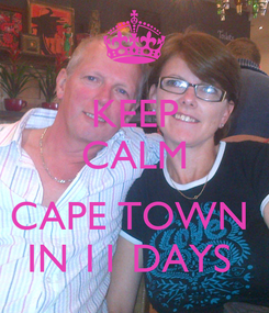 Poster: KEEP CALM   CAPE TOWN   IN 11 DAYS