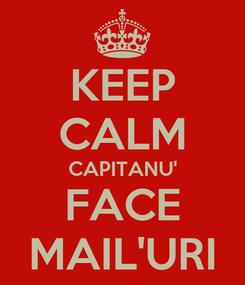 Poster: KEEP CALM CAPITANU' FACE MAIL'URI