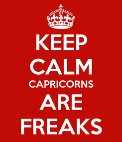 Poster: KEEP CALM CAPRICORNS ARE FREAKS