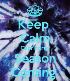 Poster: Keep  Calm Capricorns Season Coming