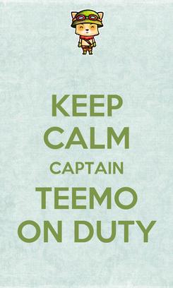 Poster: KEEP CALM CAPTAIN TEEMO ON DUTY