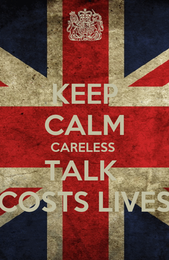 Poster: KEEP CALM CARELESS  TALK  COSTS LIVES