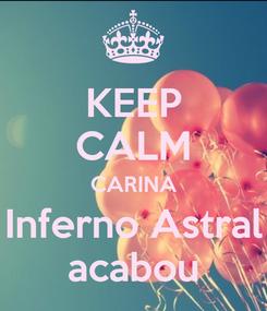 Poster: KEEP CALM CARINA Inferno Astral acabou