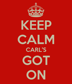 Poster: KEEP CALM CARL'S GOT ON