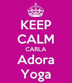 Poster: KEEP CALM CARLA Adora Yoga