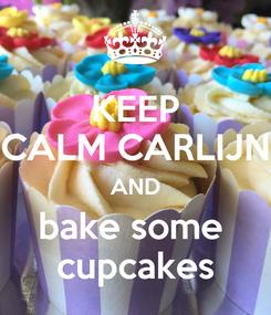 Poster: KEEP CALM CARLIJN AND bake some  cupcakes