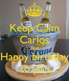 Poster: Keep Calm Carlos And Happy birthday  to you.