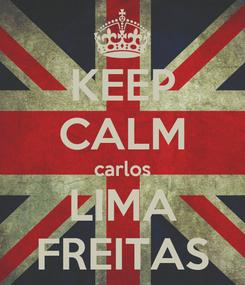 Poster: KEEP CALM carlos LIMA FREITAS