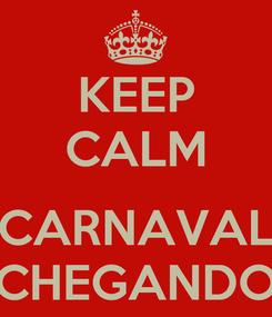 Poster: KEEP CALM  CARNAVAL CHEGANDO