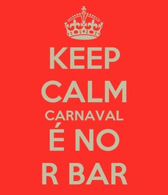 Poster: KEEP CALM CARNAVAL É NO R BAR